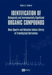 Identification of Biologically and Environmentally Significant Organic Compounds Mass Spectra and Retention Indices Library of Trimethylsilyl Derivatives, Isidorov Valery A.