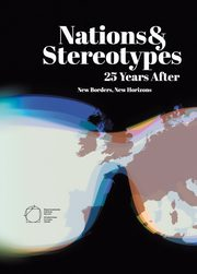 Nations and Stereotypes 25 Years After: New Borders New Horizons, Kusek Robert, Purchla Jacek, Sanetra-Szeliga Joanna