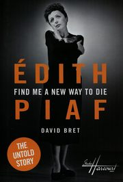 Edith Piaf Find Me a New Way to Die, Bret David