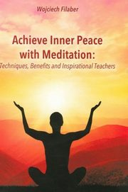 Achive Inner Peace with Meditation, Filaber Wojciech
