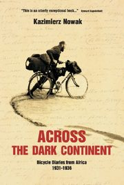 Across The Dark Continent Bicycle Diaries from Africa 1931-1936, Nowaczyk Jolanta