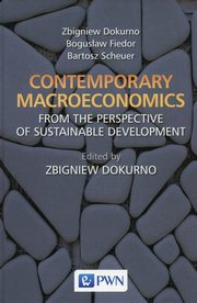 Contemporary macroeconomics from the perspective of sustainable development, Dokurno Zbigniew, Fiedor Bogusław, Scheuer Bartosz