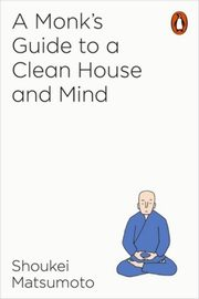 A Monk's Guide to a Clean House and Mind, Shoukei Matsumoto