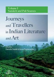 Journeys and Travellers in Indian Literature and Art. Volume I Sanskrit and Pali Sources,