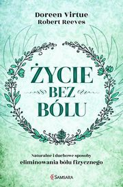 Życie bez bólu, Doreen Virtue, Robert Reeves