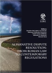 Alternative Dispute Resolution: From Roman Law to Contemporary Regulations, autor zbiorowy