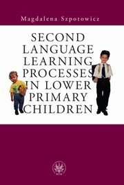 Second Language Learning Processes in Lower Primary Children, Magdalena Szpotowicz